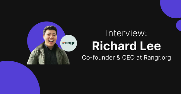 Interview with Richard Lee, Co-founder of Rangr.org: Why You Should Invest in People Over the Long-term