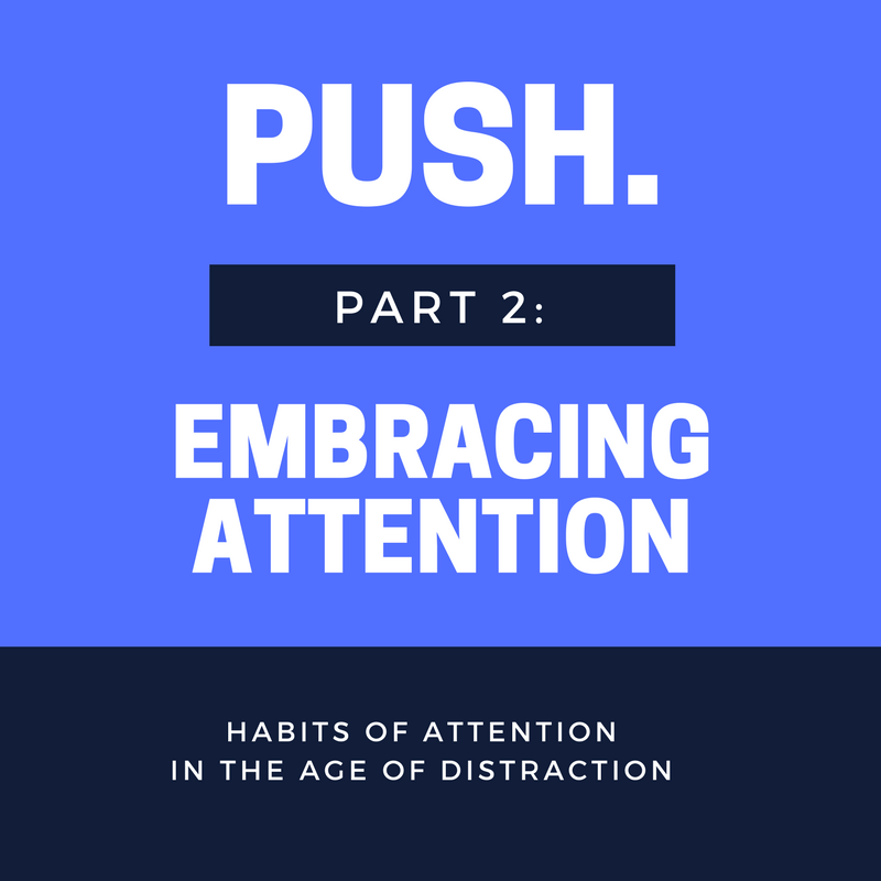 Push: Embracing Attention (Part 2)