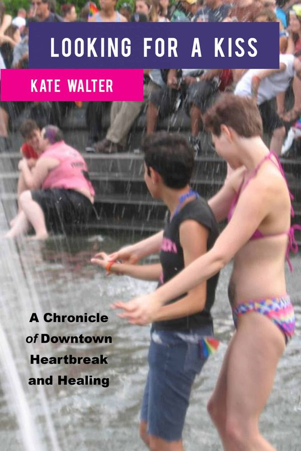 """Excerpt from """"Looking for Kiss: A Chronicle of Downtown Heartbreak and Healing"""""""