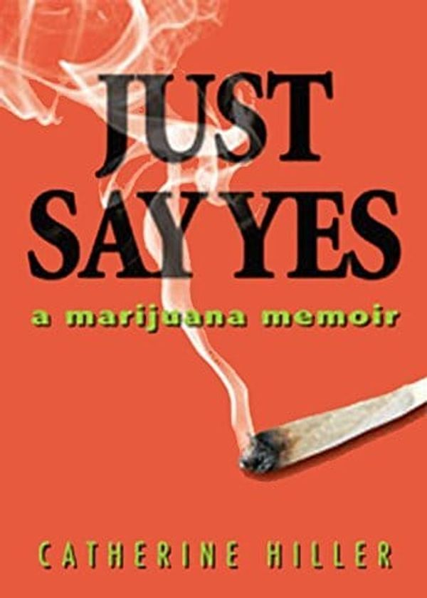 Just Say Yes: Celebrating Cannabis with Catherine Hiller (Excerpt)