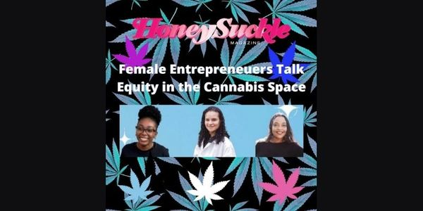 Honeysuckle's Panel Discussion on Female Entrepreneurs and Social Equity in the Cannabis Space
