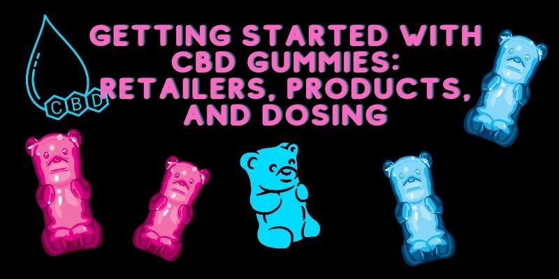 Getting Started with CBD Gummies: Retailers, Products, and Dosing